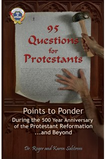 95 Questions for Protestants: Points to Ponder During the 500 Year Anniversary of the Protestant Reformation...and Beyond