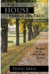House Behind the Trees, The: Poems for the Aborted Child