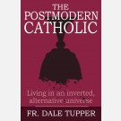 The Postmodern Catholic: Living in an inverted, alternative universe