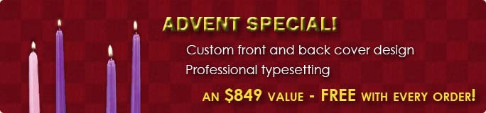 Advent Special - custom front and back cover design and professional typesetting FREE with every order - an $849 value!
