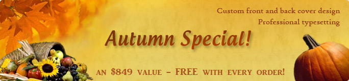 Autumn Special - custom front and back cover design and professional typesetting FREE with every order - an $849 value!