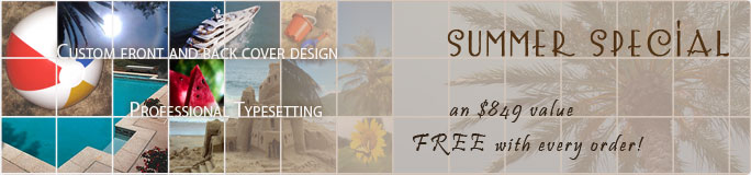 Summer Special - custom front and back cover design and professional typesetting FREE with every order - an $849 value!